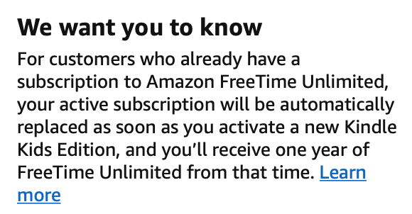 Amazon FreeTime Unlimitedのサブスクリプションを既に購入している方は、新しいキンドルキッズモデル などの端末を購入した時点から1年間延長される